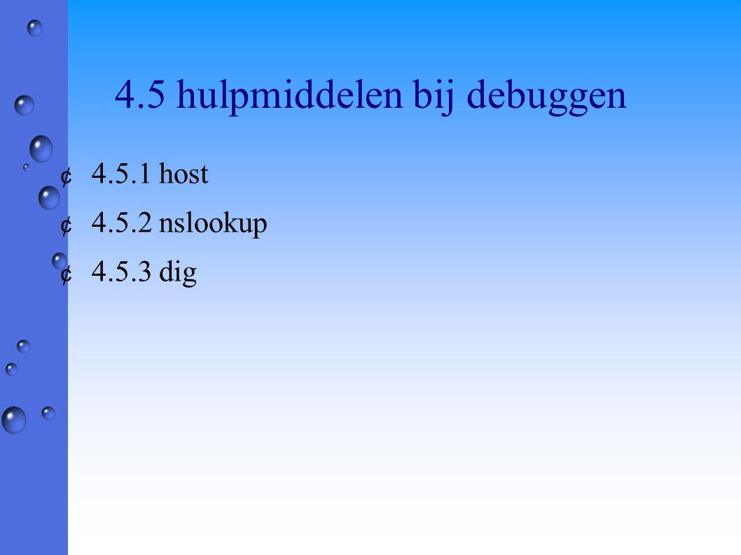 4.5 hulpmiddelen bij debuggen ¢ 4.5.1 host ¢ 4.5.2 nslookup ¢ 4.5.3 dig