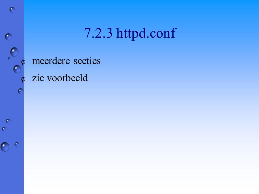 7.2.3 httpd.conf ¢ meerdere secties ¢ zie voorbeeld