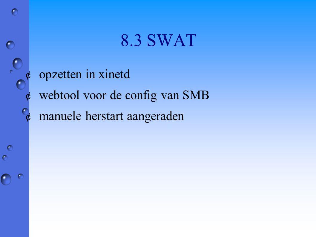 8.3 SWAT ¢ opzetten in xinetd ¢ webtool voor de config van SMB ¢ manuele herstart aangeraden