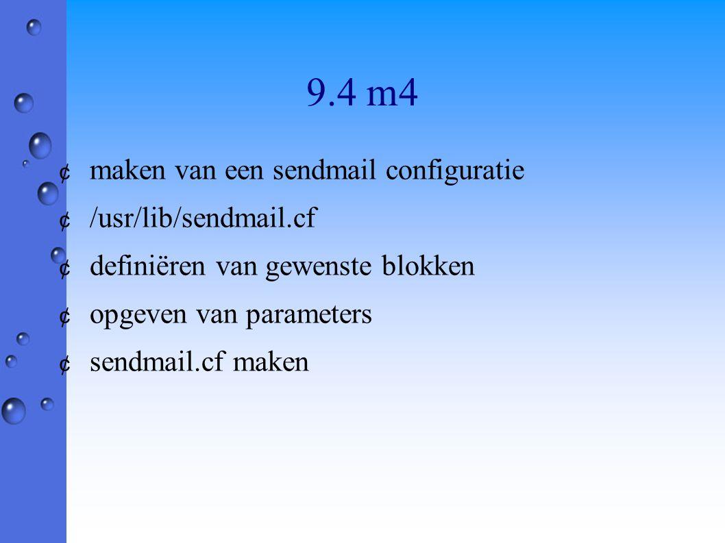 9.4 m4 ¢ maken van een sendmail configuratie ¢ /usr/lib/sendmail.cf ¢ definiëren van gewenste blokken ¢ opgeven van parameters ¢ sendmail.cf maken