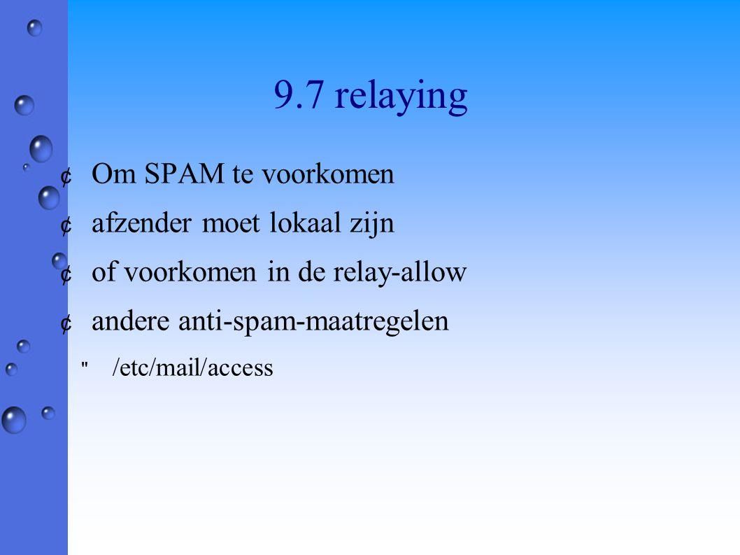 9.7 relaying ¢ Om SPAM te voorkomen ¢ afzender moet lokaal zijn ¢ of voorkomen in de relay-allow ¢ andere anti-spam-maatregelen /etc/mail/access