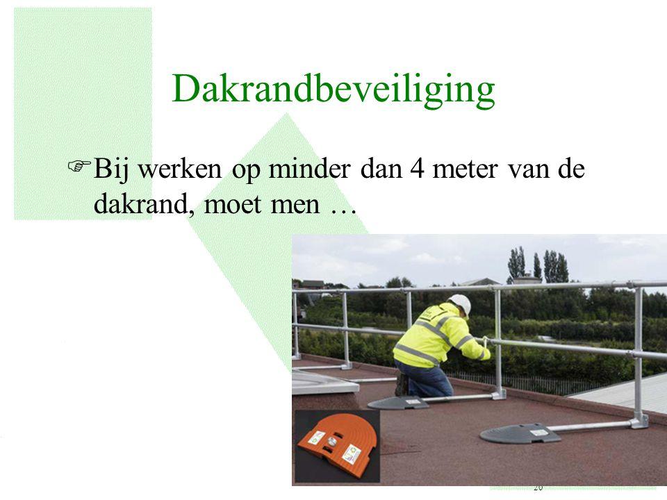 Dakrandbeveiliging FBij werken op minder dan 4 meter van de dakrand, moet men … 20