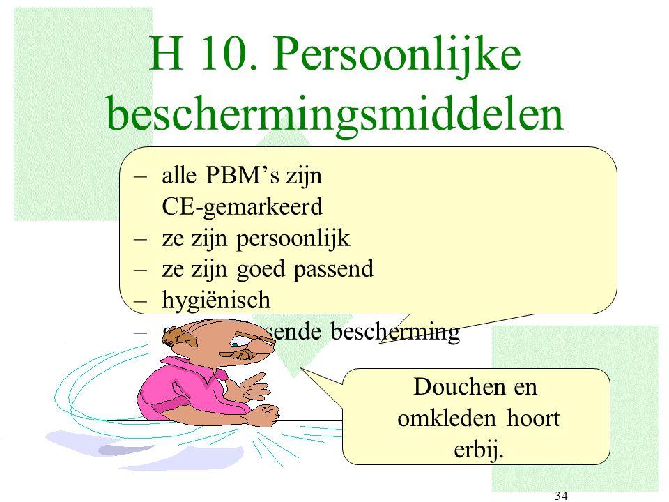 34 H 10. Persoonlijke beschermingsmiddelen –alle PBM's zijn CE-gemarkeerd –ze zijn persoonlijk –ze zijn goed passend –hygiënisch –geven passende besch