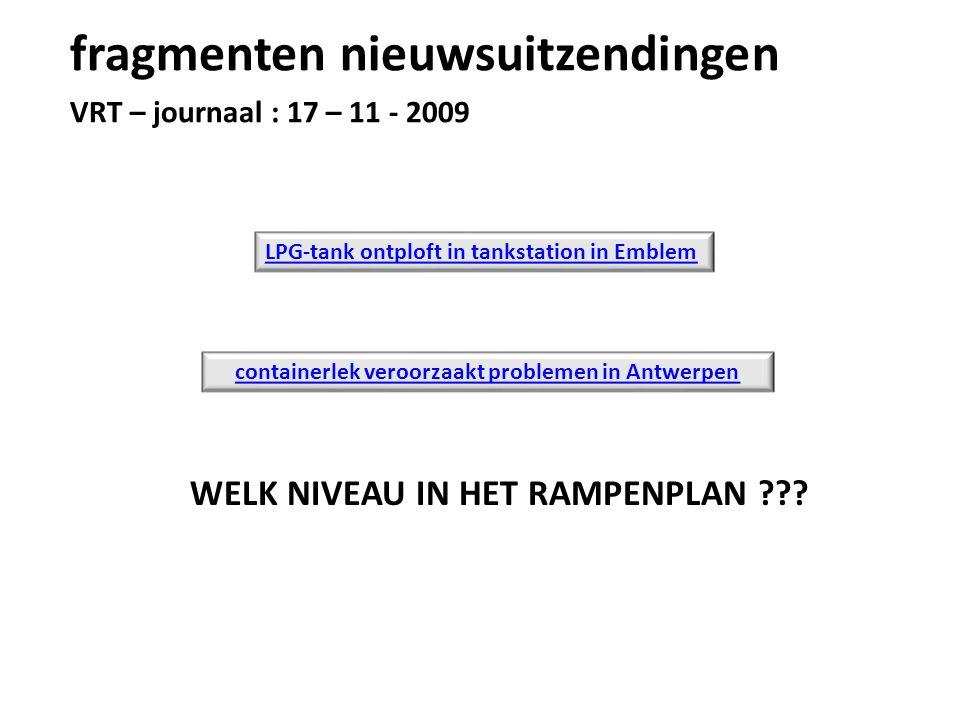 WELK NIVEAU IN HET RAMPENPLAN ??? fragmenten nieuwsuitzendingen VRT – journaal : 17 – 11 - 2009 LPG-tank ontploft in tankstation in Emblem containerle