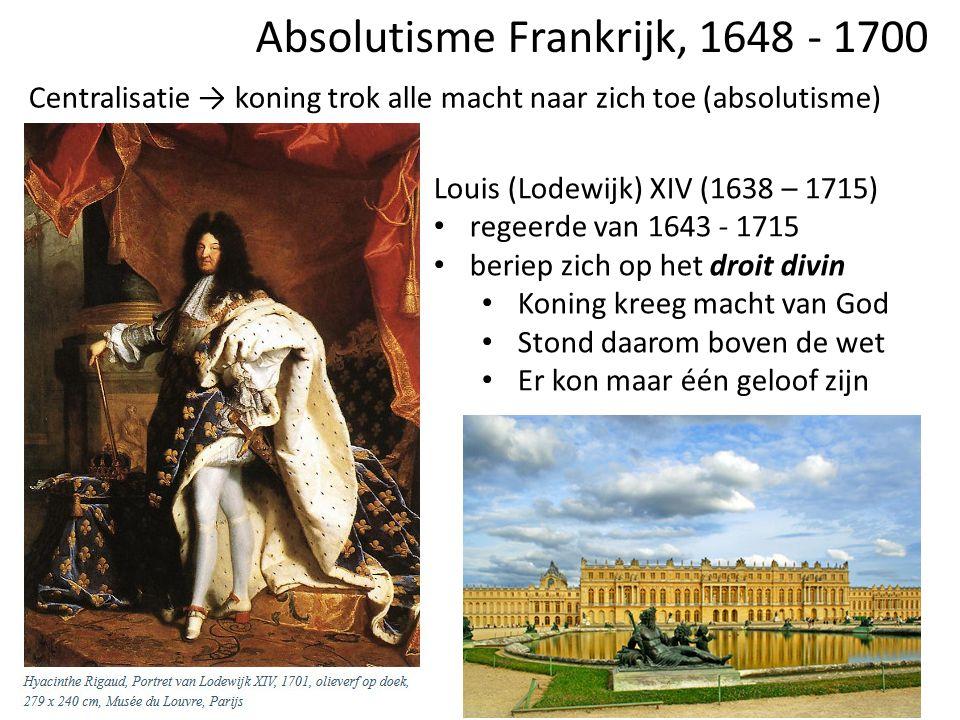 Absolutisme Frankrijk, 1648 - 1700 Centralisatie → koning trok alle macht naar zich toe (absolutisme) Louis (Lodewijk) XIV (1638 – 1715) regeerde van