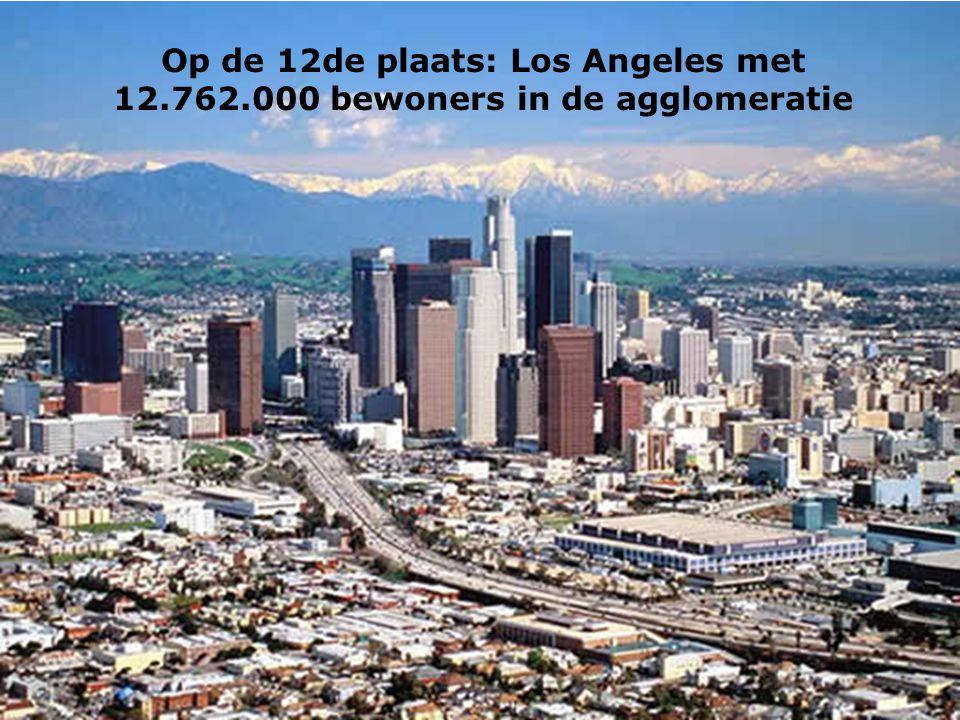 Op de 12de plaats: Los Angeles met 12.762.000 bewoners in de agglomeratie