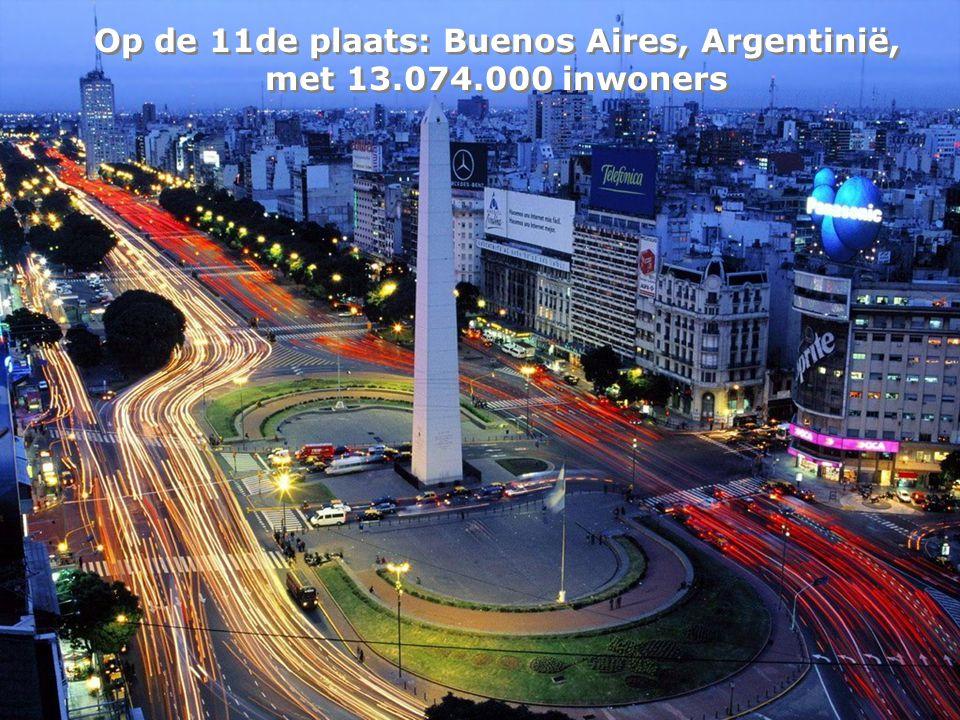 Op de 11de plaats: Buenos Aires, Argentinië, met 13.074.000 inwoners Op de 11de plaats: Buenos Aires, Argentinië, met 13.074.000 inwoners