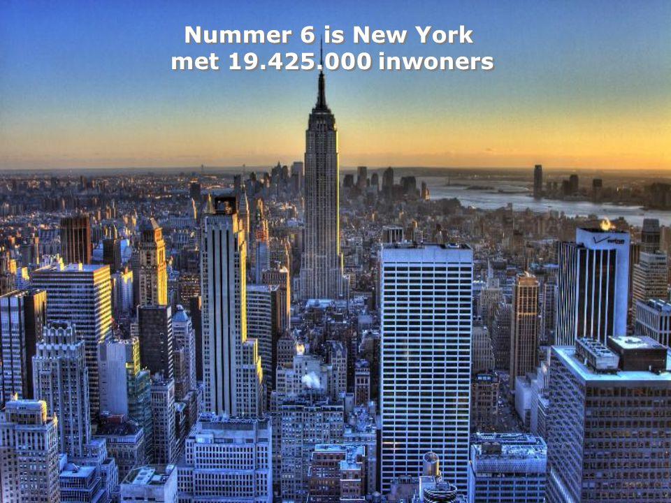 Nummer 6 is New York met 19.425.000 inwoners Nummer 6 is New York met 19.425.000 inwoners