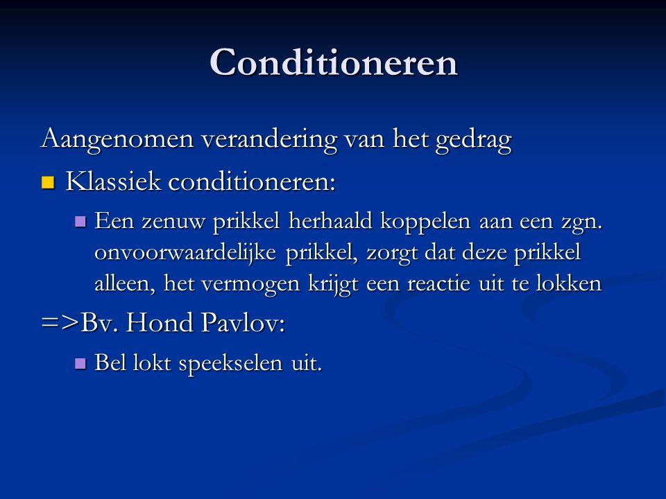 Conditioneren Aangenomen verandering van het gedrag Klassiek conditioneren: Klassiek conditioneren: Een zenuw prikkel herhaald koppelen aan een zgn. o