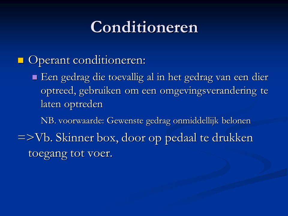 Conditioneren Operant conditioneren: Operant conditioneren: Een gedrag die toevallig al in het gedrag van een dier optreed, gebruiken om een omgevings