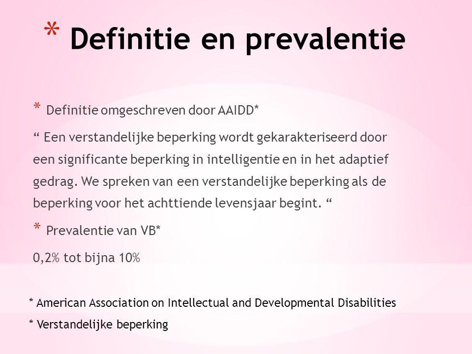 """* Definitie en prevalentie * Definitie omgeschreven door AAIDD* """" Een verstandelijke beperking wordt gekarakteriseerd door een significante beperking"""