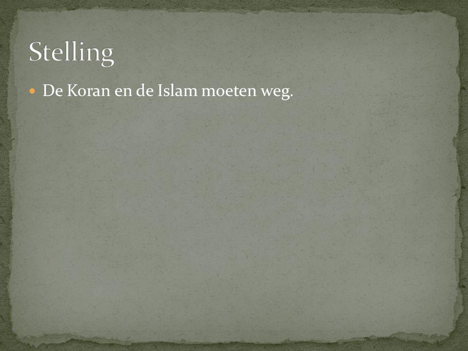 De Koran en de Islam moeten weg.