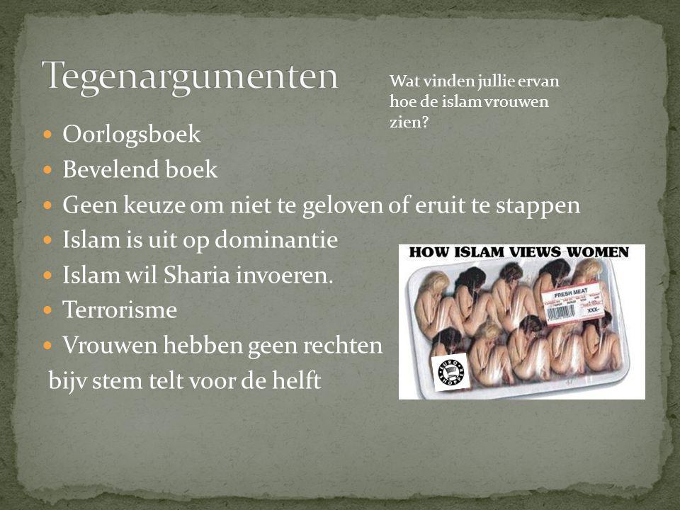 Oorlogsboek Bevelend boek Geen keuze om niet te geloven of eruit te stappen Islam is uit op dominantie Islam wil Sharia invoeren. Terrorisme Vrouwen h