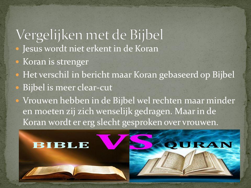 Jesus wordt niet erkent in de Koran Koran is strenger Het verschil in bericht maar Koran gebaseerd op Bijbel Bijbel is meer clear-cut Vrouwen hebben in de Bijbel wel rechten maar minder en moeten zij zich wenselijk gedragen.