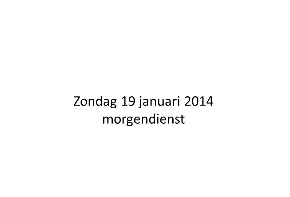 Zondag 19 januari 2014 morgendienst