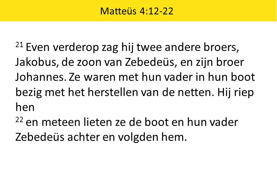 Matteüs 4:12-22 21 Even verderop zag hij twee andere broers, Jakobus, de zoon van Zebedeüs, en zijn broer Johannes.
