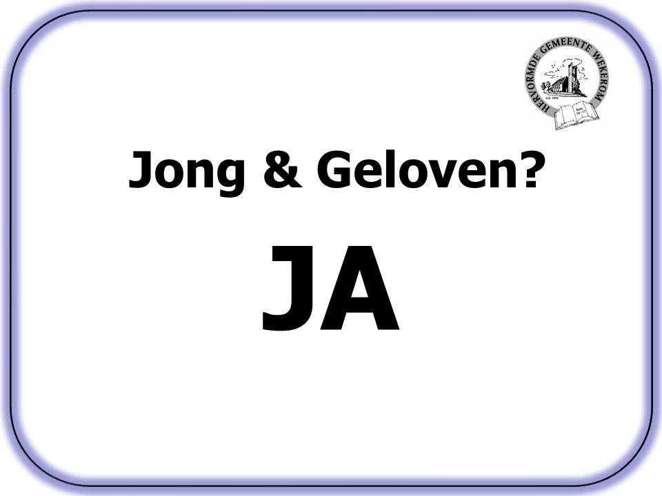 Jong & Geloven? JA