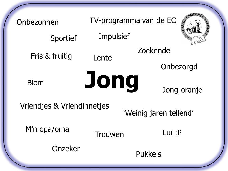 Jong Sportief Pukkels Fris & fruitig Onbezorgd 'Weinig jaren tellend' Blom Lente Vriendjes & Vriendinnetjes Jong-oranje TV-programma van de EO M'n opa