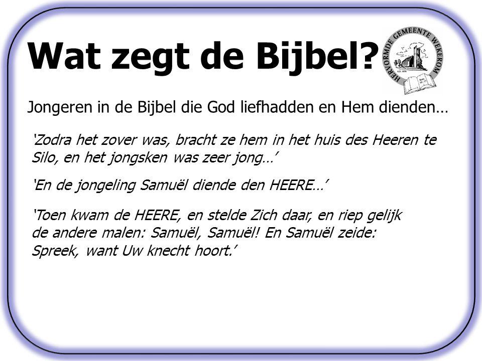 Wat zegt de Bijbel? Jongeren in de Bijbel die God liefhadden en Hem dienden… 'Zodra het zover was, bracht ze hem in het huis des Heeren te Silo, en he