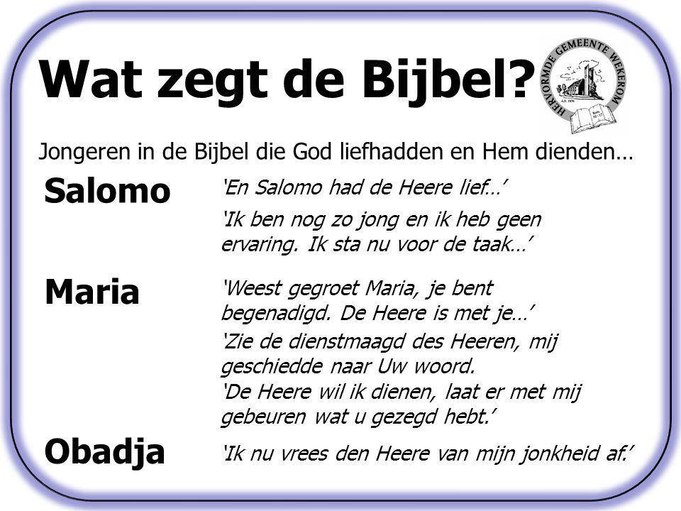 Wat zegt de Bijbel? Jongeren in de Bijbel die God liefhadden en Hem dienden… Salomo 'En Salomo had de Heere lief…' 'Ik ben nog zo jong en ik heb geen