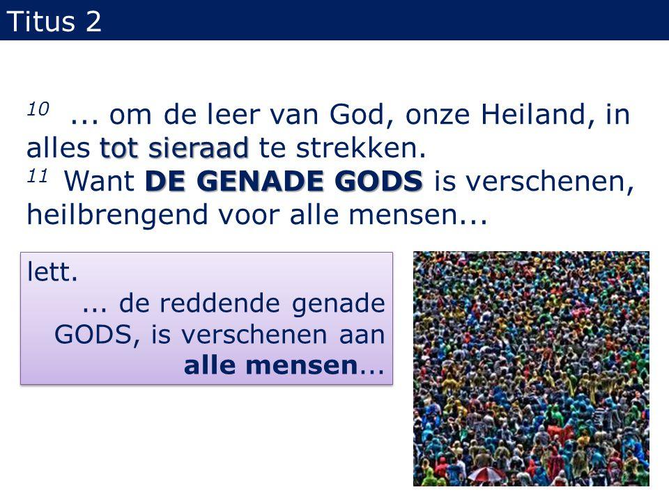 tot sieraad 10... om de leer van God, onze Heiland, in alles tot sieraad te strekken.