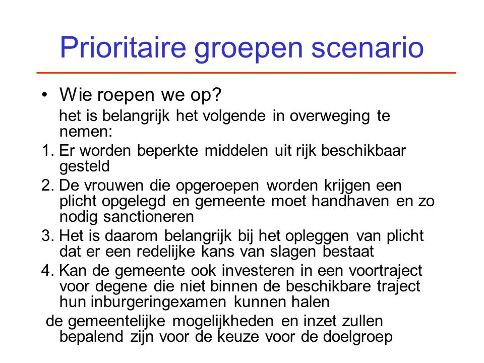 Prioritaire groepen scenario Wie roepen we op? het is belangrijk het volgende in overweging te nemen: 1. Er worden beperkte middelen uit rijk beschikb
