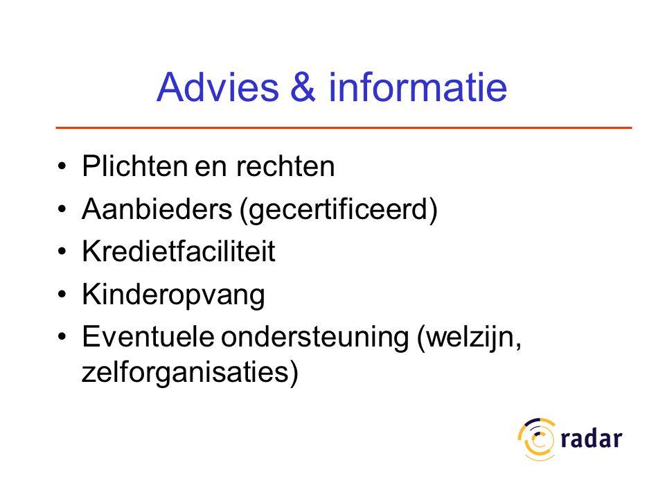 Advies & informatie Plichten en rechten Aanbieders (gecertificeerd) Kredietfaciliteit Kinderopvang Eventuele ondersteuning (welzijn, zelforganisaties)