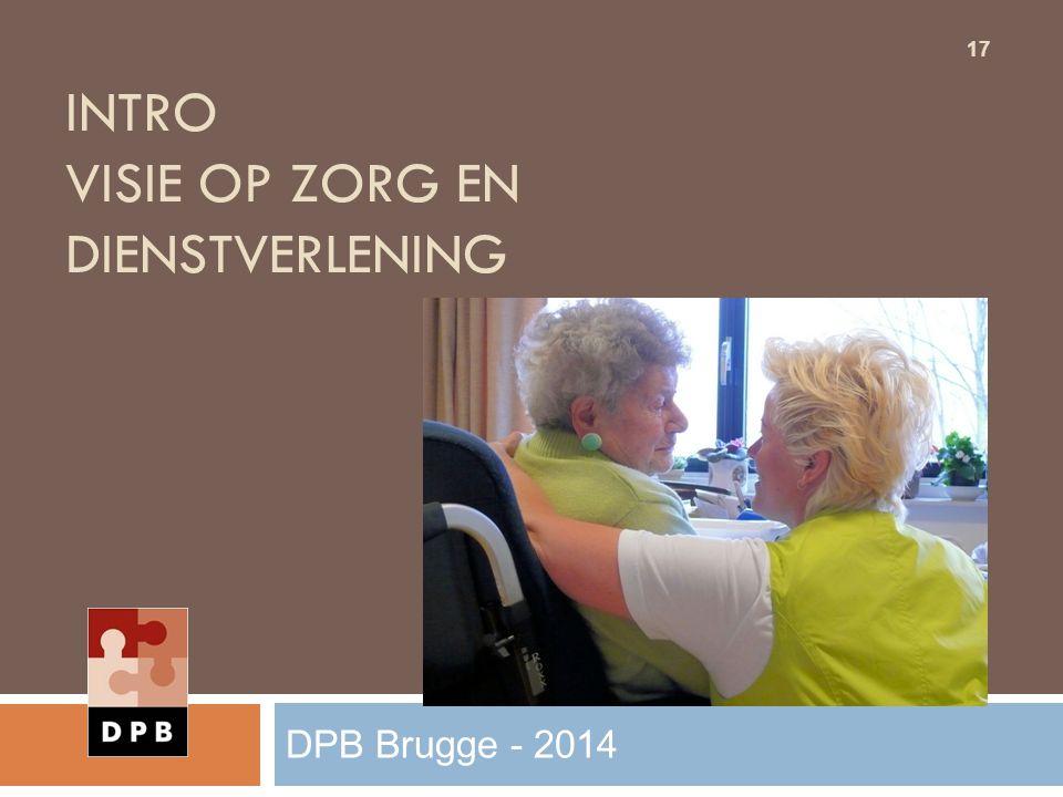 INTRO VISIE OP ZORG EN DIENSTVERLENING 17 DPB Brugge - 2014