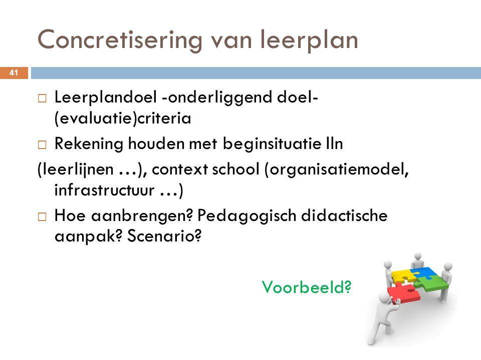 Concretisering van leerplan 41  Leerplandoel -onderliggend doel- (evaluatie)criteria  Rekening houden met beginsituatie lln (leerlijnen …), context