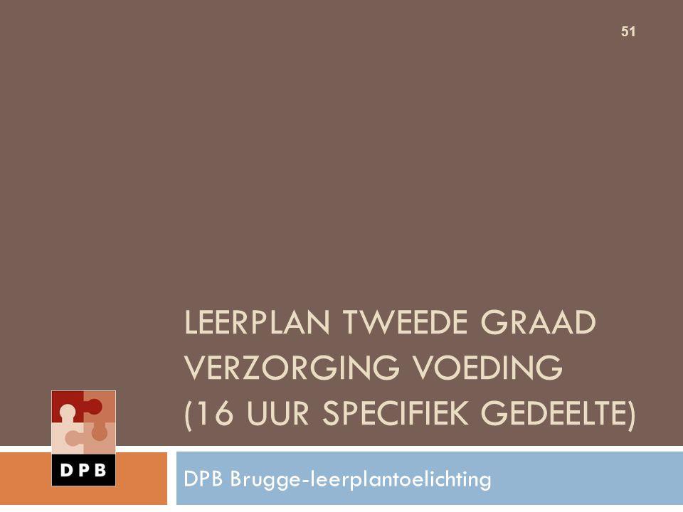 LEERPLAN TWEEDE GRAAD VERZORGING VOEDING (16 UUR SPECIFIEK GEDEELTE) 51 DPB Brugge-leerplantoelichting