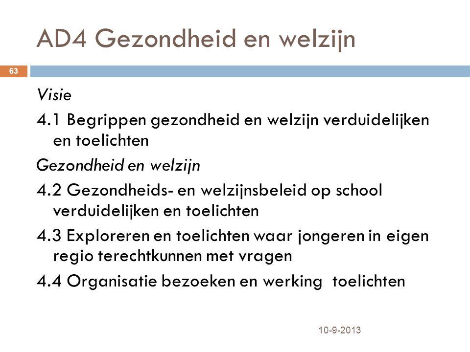 AD4 Gezondheid en welzijn 10-9-2013 63 Visie 4.1 Begrippen gezondheid en welzijn verduidelijken en toelichten Gezondheid en welzijn 4.2 Gezondheids- e