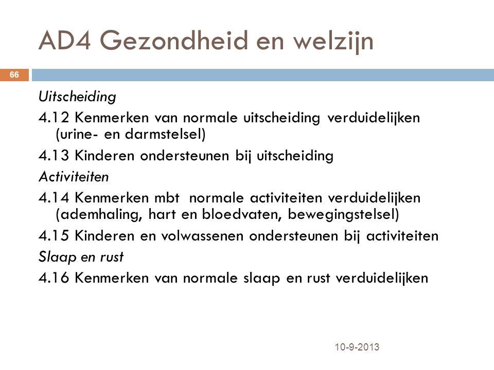AD4 Gezondheid en welzijn 10-9-2013 66 Uitscheiding 4.12 Kenmerken van normale uitscheiding verduidelijken (urine- en darmstelsel) 4.13 Kinderen onder