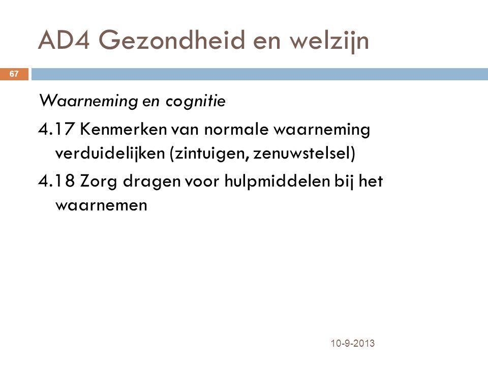 AD4 Gezondheid en welzijn 10-9-2013 67 Waarneming en cognitie 4.17 Kenmerken van normale waarneming verduidelijken (zintuigen, zenuwstelsel) 4.18 Zorg