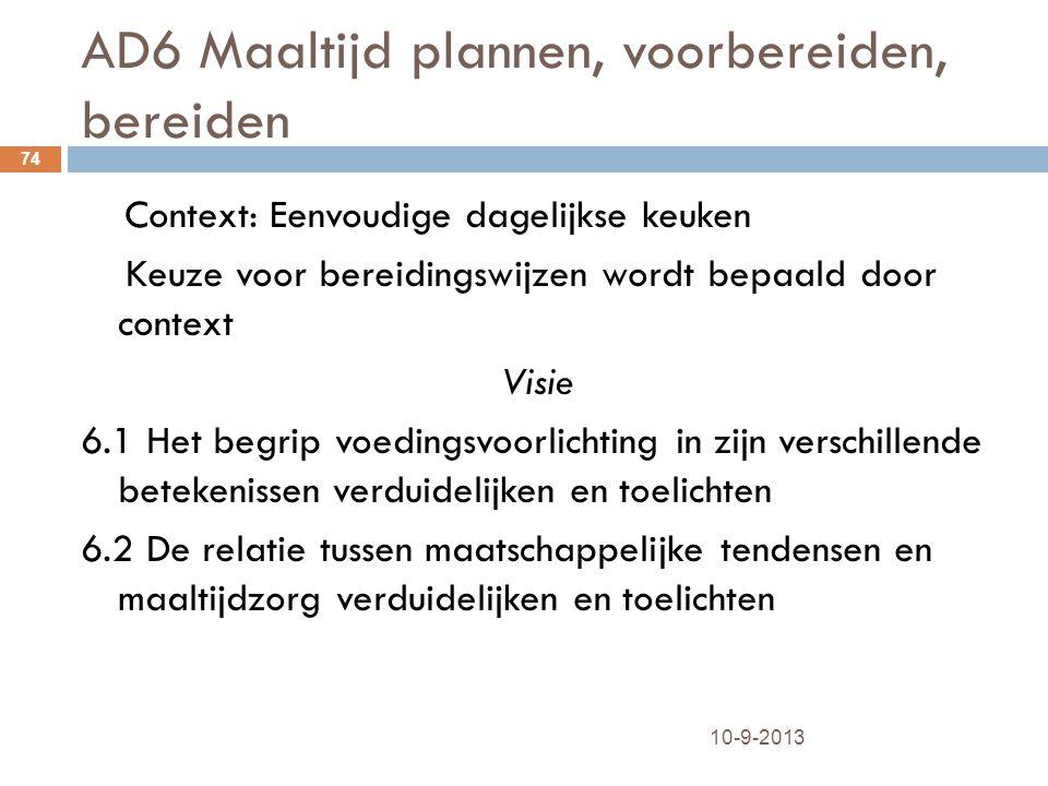 AD6 Maaltijd plannen, voorbereiden, bereiden 10-9-2013 74 Context: Eenvoudige dagelijkse keuken Keuze voor bereidingswijzen wordt bepaald door context