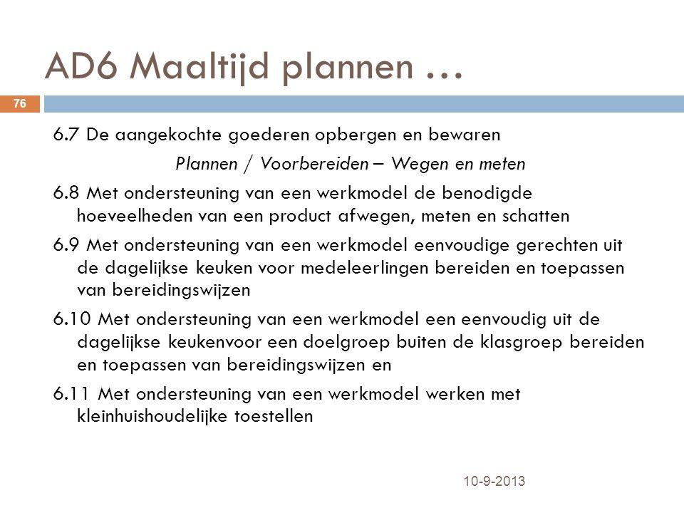 AD6 Maaltijd plannen … 10-9-2013 76 6.7 De aangekochte goederen opbergen en bewaren Plannen / Voorbereiden – Wegen en meten 6.8 Met ondersteuning van
