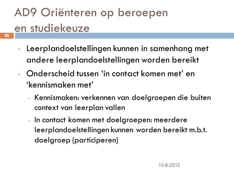 AD9 Oriënteren op beroepen en studiekeuze 10-9-2013 88 Leerplandoelstellingen kunnen in samenhang met andere leerplandoelstellingen worden bereikt Ond