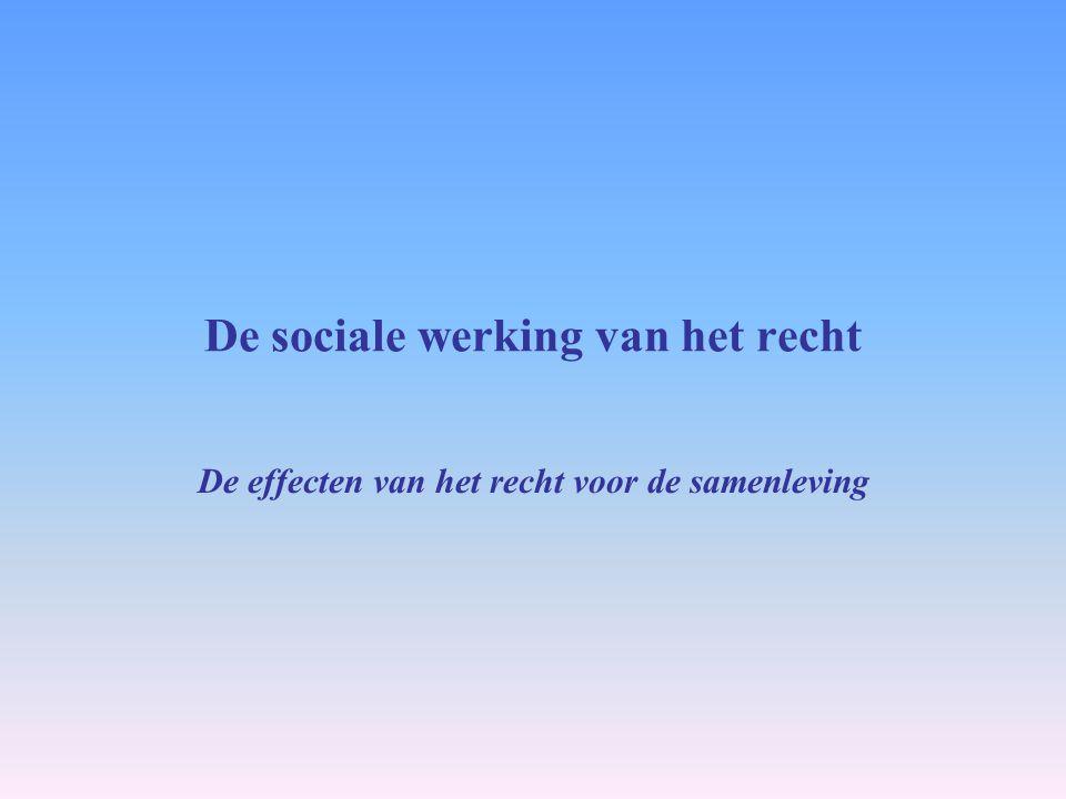 De sociale werking van het recht De effecten van het recht voor de samenleving