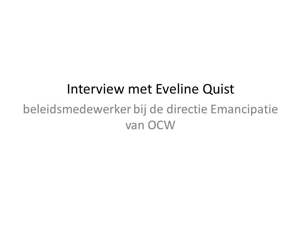 Interview met Eveline Quist beleidsmedewerker bij de directie Emancipatie van OCW