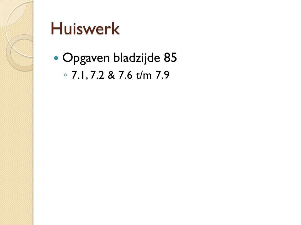Huiswerk Opgaven bladzijde 85 ◦ 7.1, 7.2 & 7.6 t/m 7.9