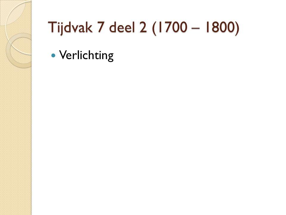 Tijdvak 7 deel 2 (1700 – 1800) Verlichting