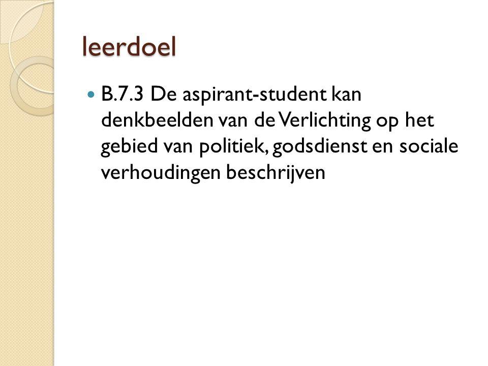 leerdoel B.7.3 De aspirant-student kan denkbeelden van de Verlichting op het gebied van politiek, godsdienst en sociale verhoudingen beschrijven