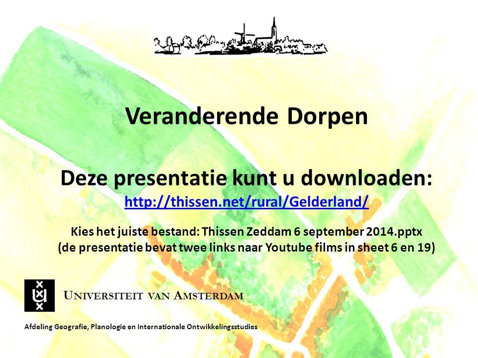 Veranderende Dorpen Deze presentatie kunt u downloaden: http://thissen.net/rural/Gelderland/ Kies het juiste bestand: Thissen Zeddam 6 september 2014.
