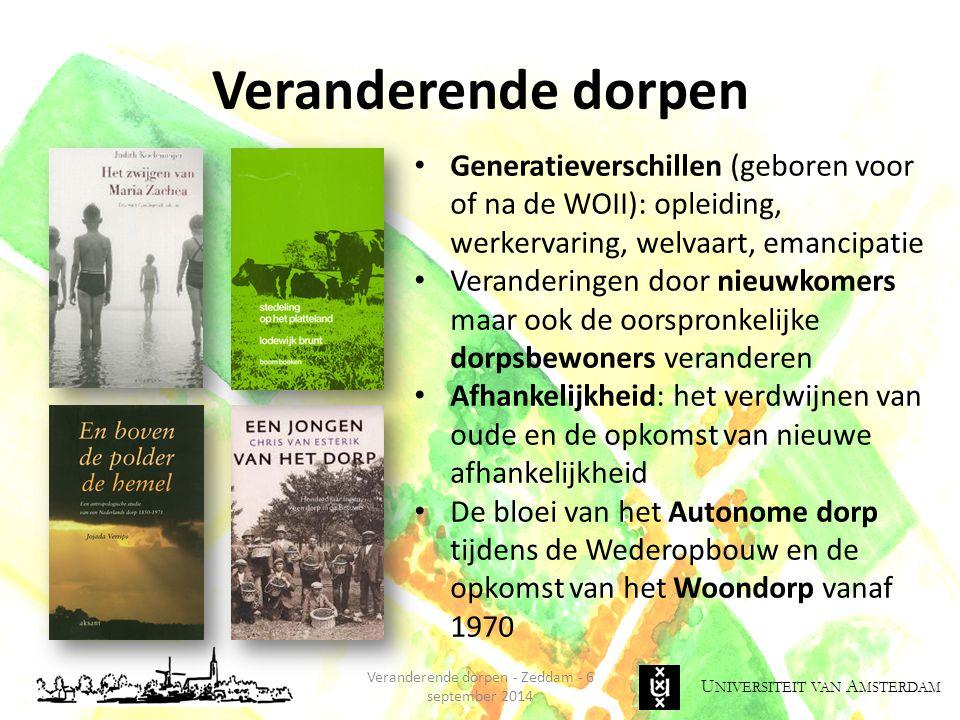 U NIVERSITEIT VAN A MSTERDAM Veranderende dorpen - Zeddam - 6 september 2014 Veranderende dorpen Generatieverschillen (geboren voor of na de WOII): op