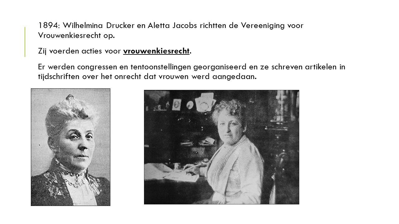 1894: Wilhelmina Drucker en Aletta Jacobs richtten de Vereeniging voor Vrouwenkiesrecht op. Zij voerden acties voor vrouwenkiesrecht. Er werden congre