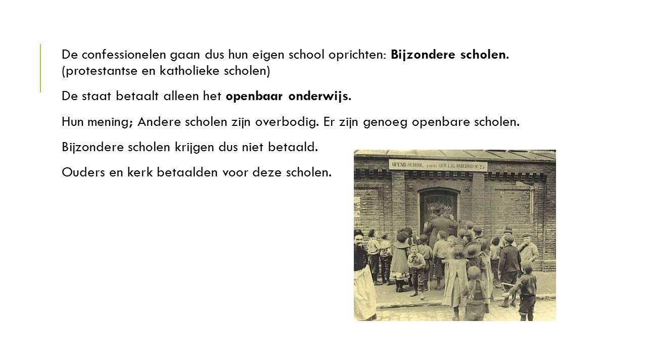 De confessionelen gaan dus hun eigen school oprichten: Bijzondere scholen. (protestantse en katholieke scholen) De staat betaalt alleen het openbaar o