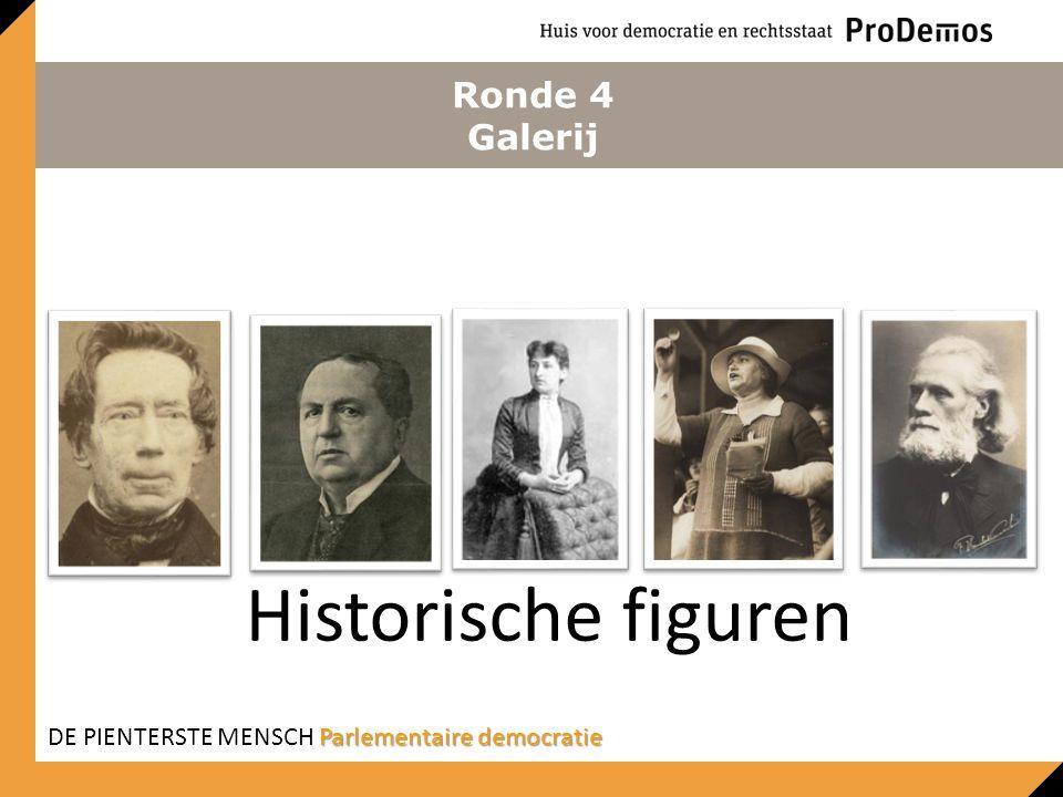 Ronde 4 Galerij Historische figuren Parlementaire democratie DE PIENTERSTE MENSCH Parlementaire democratie