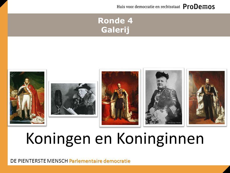 Ronde 4 Galerij Koningen en Koninginnen Parlementaire democratie DE PIENTERSTE MENSCH Parlementaire democratie