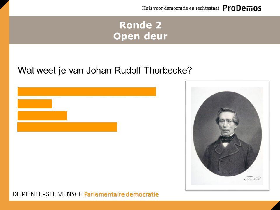 Ronde 2 Open deur Wat weet je van Johan Rudolf Thorbecke? Minister van Binnenlandse zaken 1848 Liberaal Grondwetswijziging Parlementaire democratie DE