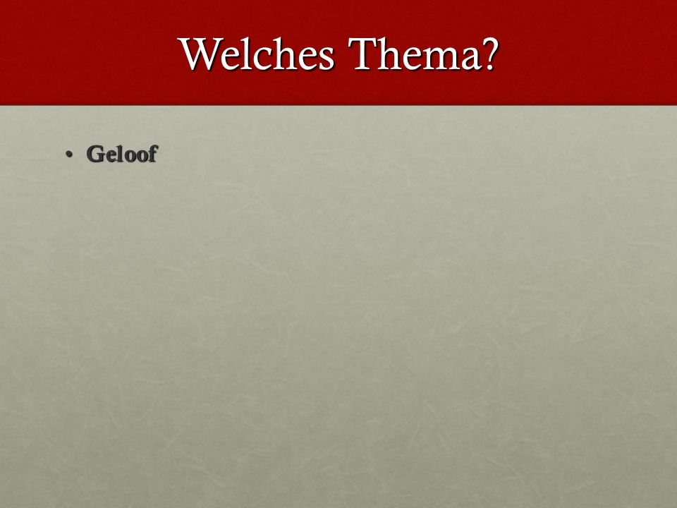 Welches Thema Geloof Geloof