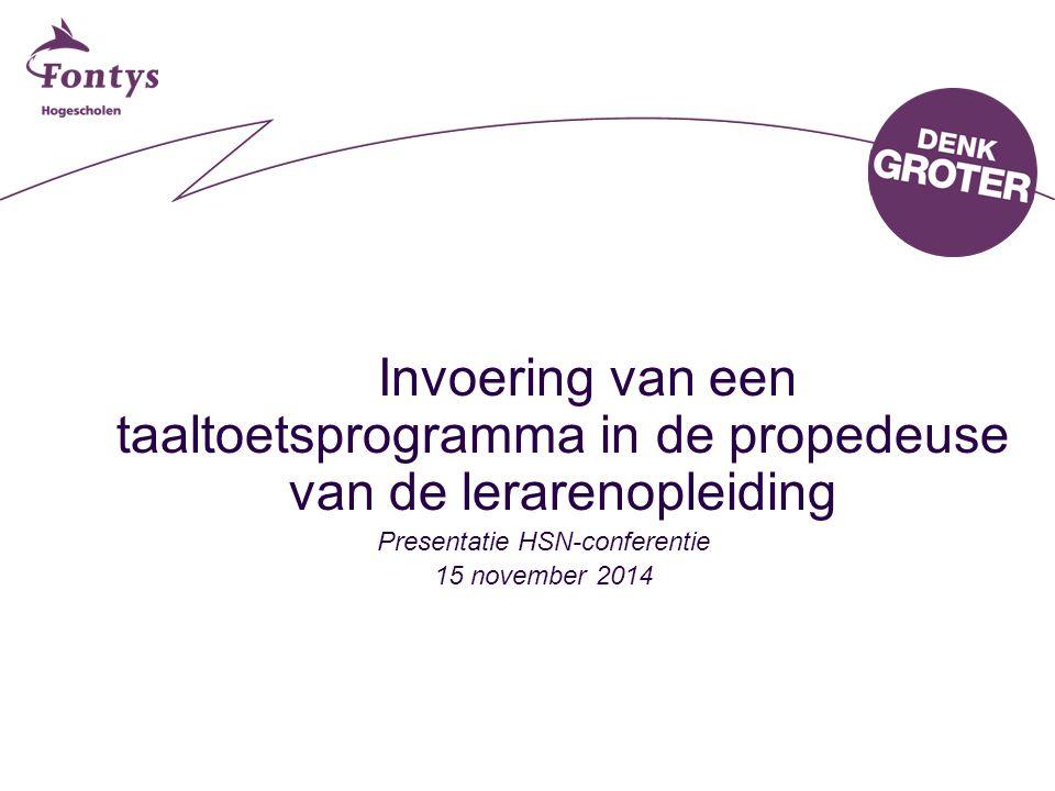 Invoering van een taaltoetsprogramma in de propedeuse van de lerarenopleiding Presentatie HSN-conferentie 15 november 2014
